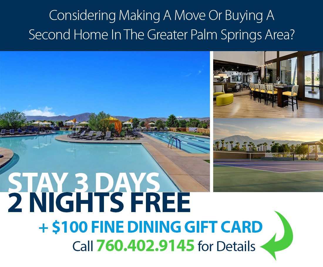 Considering Making a move or buying a second home in the greater palm Springs area? Stay 3 days 2 nights free plus $100 fine dining gift card call 706-402-9145 for details.